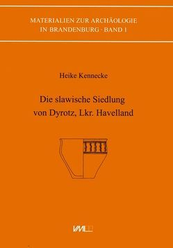 Die slawische Siedlung von Dyrotz, Lkr. Havelland von Kennecke,  Heike