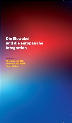 Die Slowakei und die europäische Integration von Londák,  Miroslav, Michálek,  Slavomír, Weiss,  Peter