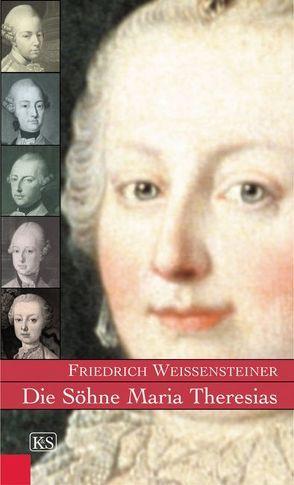 Die Söhne Maria Theresias von Weissensteiner,  Friedrich