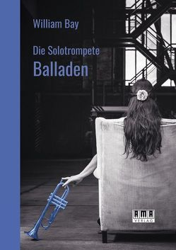 Die Solotrompete: Balladen von Bay,  William