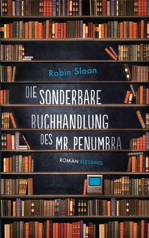 Die sonderbare Buchhandlung des Mr. Penumbra von Keen,  Ruth, Sloan,  Robin