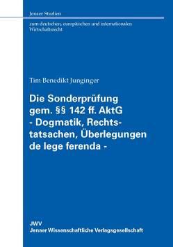 Die Sonderprüfung gem. §§ 142 ff. AktG – Dogmatik, Rechtstatsachen, Überlegungen de lege ferenda – von Junginger,  Tim Benedikt
