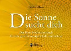 Die Sonne sucht dich – Das Foto-Meditationsbuch für eine gute Schwangerschaft und Geburt von Oblasser,  Caroline