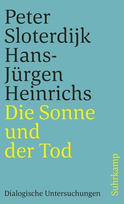 Die Sonne und der Tod von Heinrichs,  Hans-Jürgen, Sloterdijk,  Peter