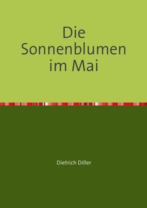 Die Sonnenblumen im Mai von Diller,  Dietrich
