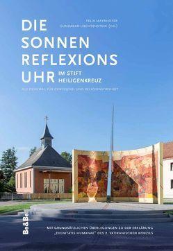 Die Sonnenreflexionsuhr im Stift Heiligenkreuz als Denkmal für Gewissens- und Religionsfreiheit von Liechtenstein,  Gundakar, Mayrhofer,  Felix