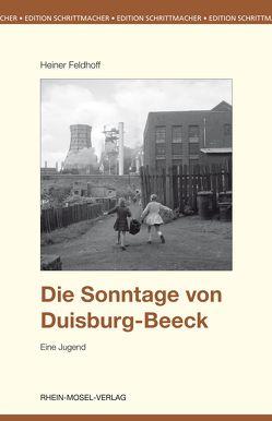 Die Sonntage von Duisburg-Beeck von Feldhoff,  Heiner