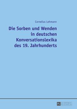 Die Sorben und Wenden in deutschen Konversationslexika des 19. Jahrhunderts von Lehmann,  Cornelius