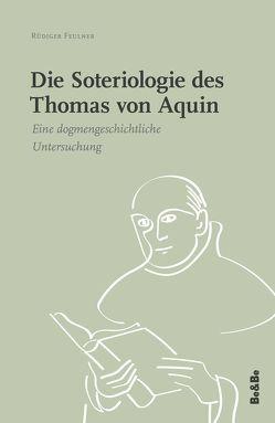 Die Soteriologie des Thomas von Aquin von Feulner,  Rüdiger