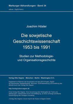 Die sowjetische Geschichtswissenschaft 1953 bis 1991 von Hösler,  Joachim