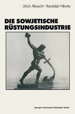Die sowjetische Rüstungsindustrie von Albrecht,  Ulrich