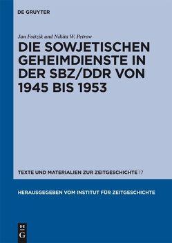 Die sowjetischen Geheimdienste in der SBZ/DDR von 1945 bis 1953 von Foitzik,  Jan, Petrow,  Nikita W.