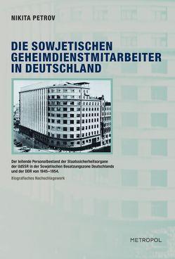 Die sowjetischen Geheimdienstmitarbeiter in Deutschland von Ammer,  Vera, Petrov,  Nikita
