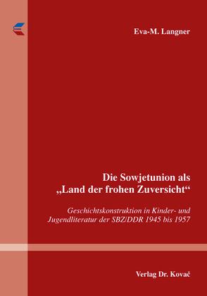 """Die Sowjetunion als """"Land der frohen Zuversicht"""" von Langner,  Eva-M."""