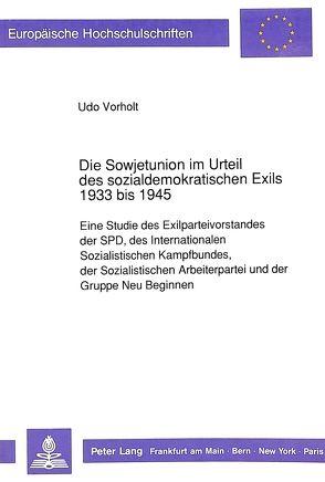 Die Sowjetunion im Urteil des sozialdemokratischen Exils 1933 bis 1945 von Vorholt,  Udo
