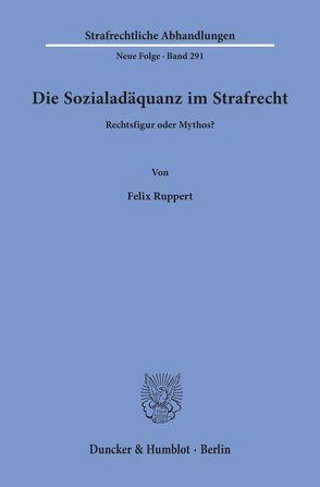 Die Sozialadäquanz im Strafrecht. von Ruppert,  Felix