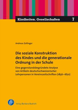 Die soziale Konstruktion des Kindes und die generationale Ordnung in der Schule von Zollinger,  Andreas