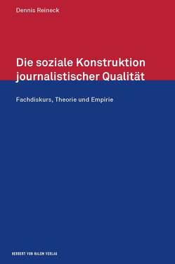 Die soziale Konstruktion journalistischer Qualität von Dennis,  Reineck