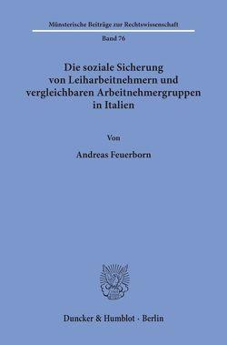 Die soziale Sicherung von Leiharbeitnehmern und vergleichbaren Arbeitnehmergruppen in Italien. von Feuerborn,  Andreas