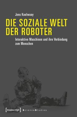 Die soziale Welt der Roboter von Koolwaay,  Jens