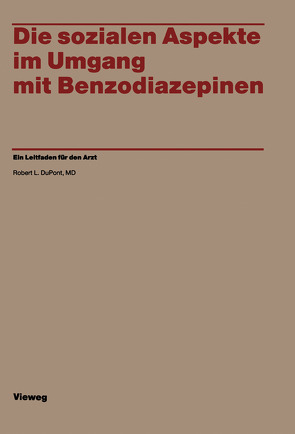 Die sozialen Aspekte im Umgang mit Benzodiazepinen von Du Pont,  Robert L.