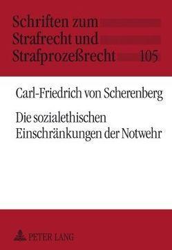 Die sozialethischen Einschränkungen der Notwehr von von Scherenberg,  Carl-Friedrich