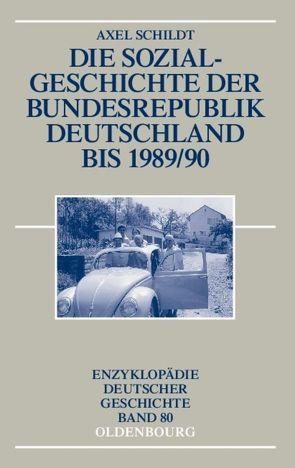 Die Sozialgeschichte der Bundesrepublik Deutschland bis 1989/90 von Schildt,  Axel