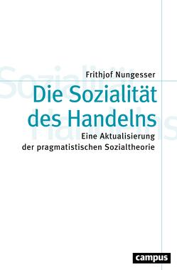 Die Sozialität des Handelns von Nungesser,  Frithjof