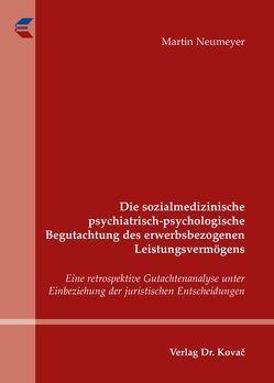 Die sozialmedizinische psychiatrisch-psychologische Begutachtung des erwerbsbezogenen Leistungsvermögens von Neumeyer,  Martin