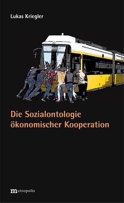 Die Sozialontologie ökonomischer Kooperation von Kriegler,  Lukas
