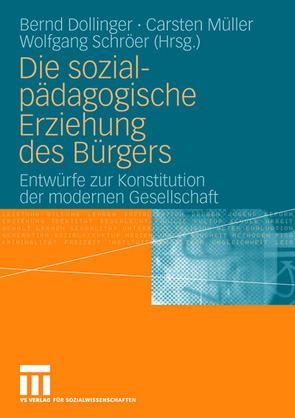 Die sozialpädagogische Erziehung des Bürgers von Dollinger,  Bernd, Müller,  Carsten, Schröer,  Wolfgang