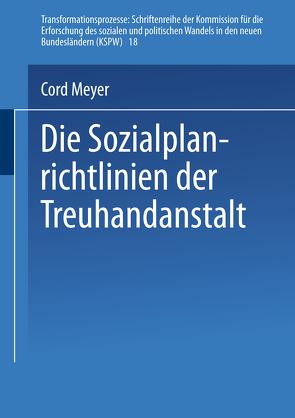 Die Sozialplanrichtlinien der Treuhandanstalt von Meyer,  Cord