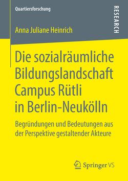 Die sozialräumliche Bildungslandschaft Campus Rütli in Berlin-Neukölln von Heinrich,  Anna Juliane