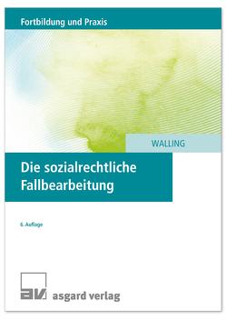 Die sozialrechtliche Fallbearbeitung von Walling,  Fabian