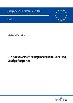Die sozialversicherungsrechtliche Stellung Strafgefangener von Warncke,  Meike