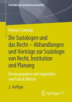 Die Soziologen und das Recht – Abhandlungen und Vorträge zur Soziologie von Recht, Institution und Planung von Schelsky,  Helmut, Wöhrle,  Patrick