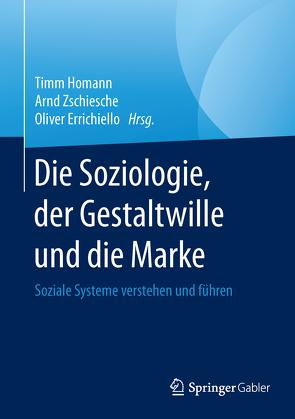 Die Soziologie, der Gestaltwille und die Marke von Errichiello,  Oliver, Homann,  Timm, Zschiesche,  Arnd