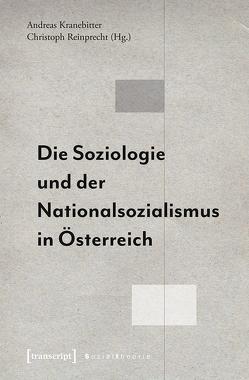 Die Soziologie und der Nationalsozialismus in Österreich von Kranebitter,  Andreas, Reinprecht,  Christoph