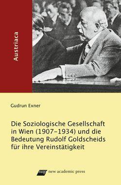 Die Soziologische Gesellschaft in Wien (1907-1934) und die Bedeutung Rudolf Goldscheids für ihre Vereinstätigkeit von Exner,  Gudrun