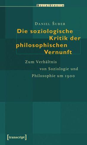 Die soziologische Kritik der philosophischen Vernunft von Šuber,  Daniel