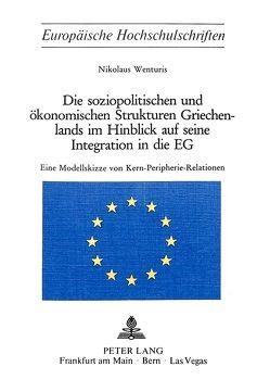Die soziopolitischen und ökonomischen Strukturen Griechenlands im Hinblick auf seine Integration in die EG von Wenturis,  Nikolaus