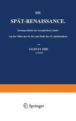 Die Spät-Renaissance. Kunstgeschichte der europäischen Länder von der Mitte des 16. bis zum Ende des 18. Jahrhunderts von Ebe,  Gustav