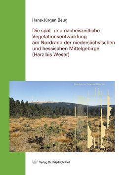 Die spät- und nacheiszeitliche Vegetationsentwicklung  am Nordrand der niedersächsischen und hessischen Mittelgebirge  (Harz bis Weser) von Beug,  Hans-Jürgen