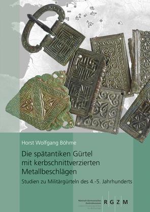 Die spätantiken Gürtel mit kerbschnittverzierten Metallbeschlägen. von Böhme,  Horst Wolfgang