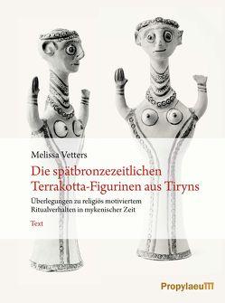 Die spätbronzezeitlichen Terrakotta-Figurinen aus Tiryns von Vetters,  Melissa