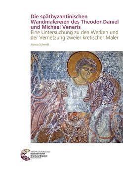 Die spätbyzantinischen Wandmalereien des Theodor Daniel und Michael Veneris von Schmidt,  Jessica