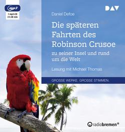 Die späteren Fahrten des Robinson Crusoe zu seiner Insel und rund um die Welt von Defoe,  Daniel, Thomas,  Michael