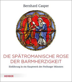 Die spätromanische Rose der Barmherzigkeit von Casper,  Bernhard