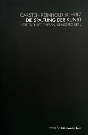 Die Spaltung der Kunst von Schulz,  Carsten Reinhold
