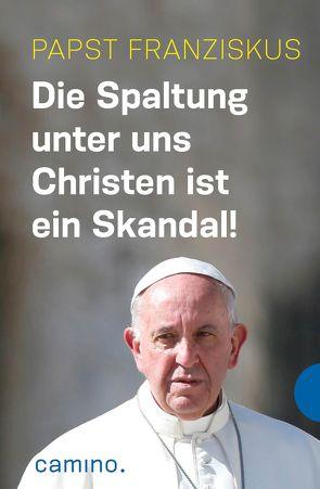 Die Spaltung unter uns Christen ist ein Skandal! von Franziskus (Papst), Kempis,  Stefan von